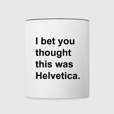 I bet you thought this was Helvetica. - Contrast Coffee Mug