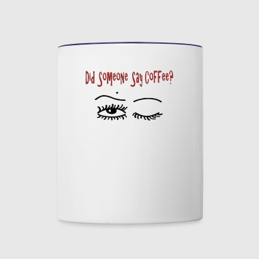 DID Someone Say Coffee? - Contrast Coffee Mug