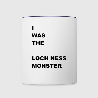 i WAS The Loch Ness Monster - Contrast Coffee Mug