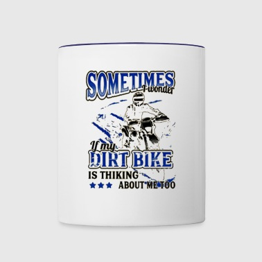 Sometimes I Wonder If My Dirt Bike - Contrast Coffee Mug