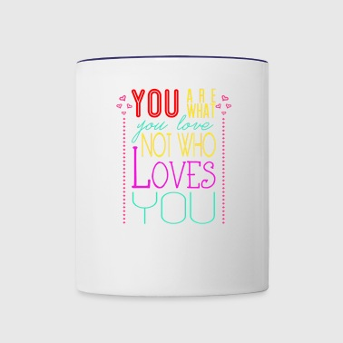 You are what you love not who loves you - Contrast Coffee Mug