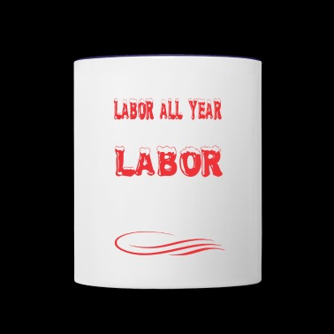Labor All Year Play On Labor Day - Contrast Coffee Mug