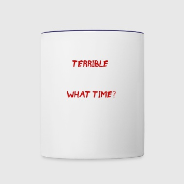 terrible idea what time - Contrast Coffee Mug