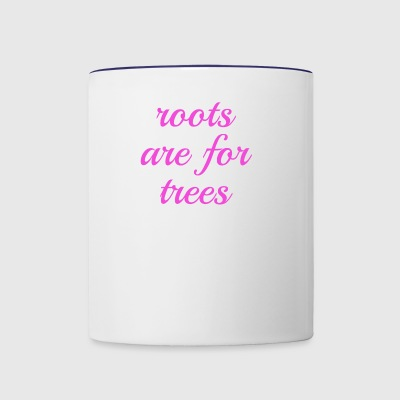 roots are for trees - Contrast Coffee Mug