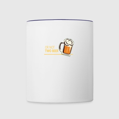 Two beer or not tWo beer - Contrast Coffee Mug