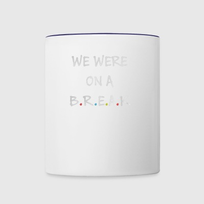 We were on a break - Contrast Coffee Mug