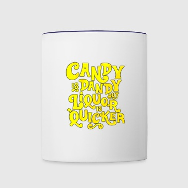 CANDY IS DANDY BUT LIQUOR IS QUICKER - Contrast Coffee Mug