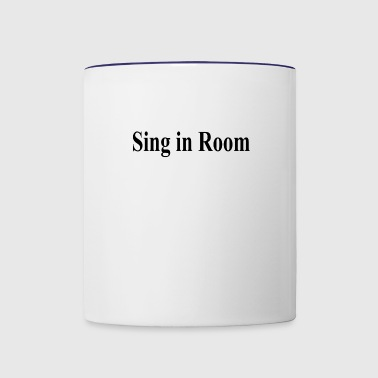 Sing in room - Contrast Coffee Mug