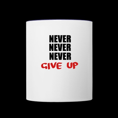 NEVER NEVER NEVER give up - Contrast Coffee Mug