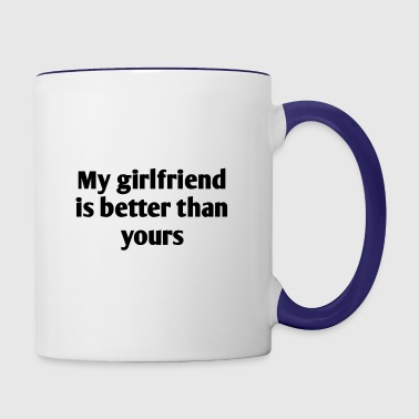 My girlfriend is better than yours - Contrast Coffee Mug