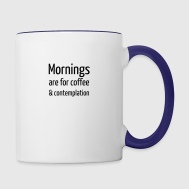 Mornings are for Coffee & Contemplation - Contrast Coffee Mug