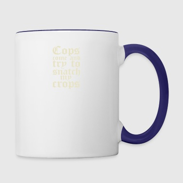 Cops come and try to snatch my crops - Contrast Coffee Mug