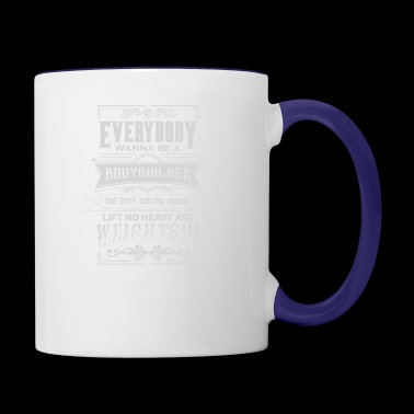 Every Body Wanna be a body builder - Contrast Coffee Mug