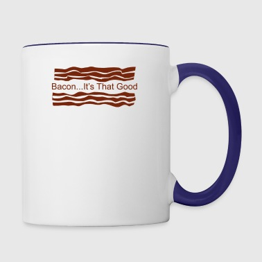 Bacon Its That Good Funny - Contrast Coffee Mug