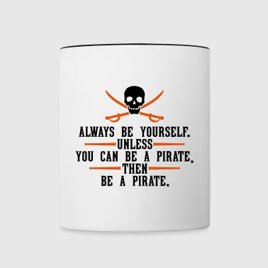 Always be yourself. Unless you can be a pirate. - Contrast Coffee Mug