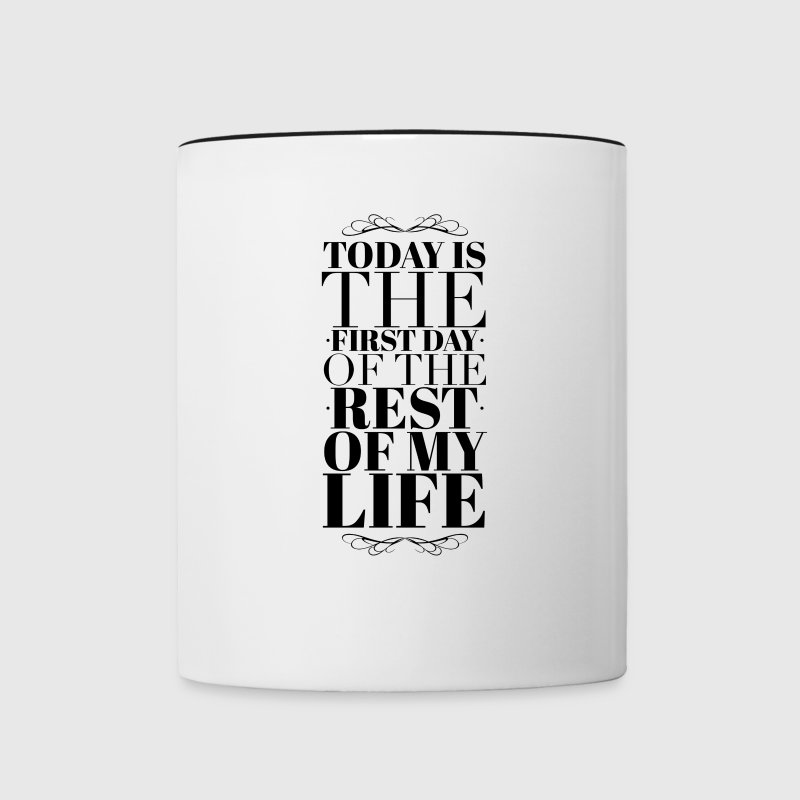 Today is the first day of the rest of my life - Contrast Coffee Mug