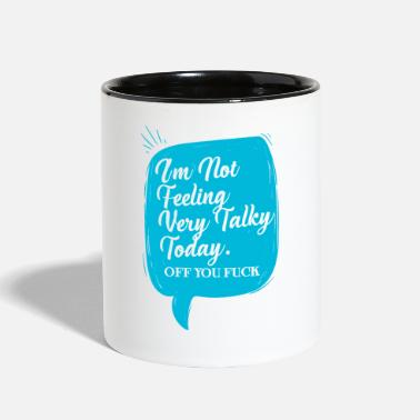 Off I'm Not Feeling Very Talky Today Off You Fuck - Two-Tone Mug