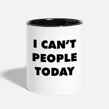 People I CAN'T PEOPLE TODAY - Contrast Coffee Mug