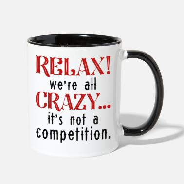 Health Relax We're All Crazy - Two-Tone Mug