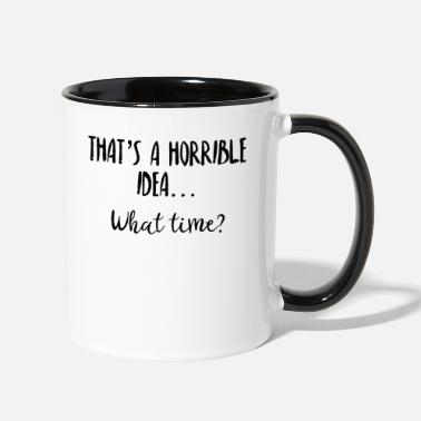 Worker That's A Horrible Idea What Time - Two-Tone Mug