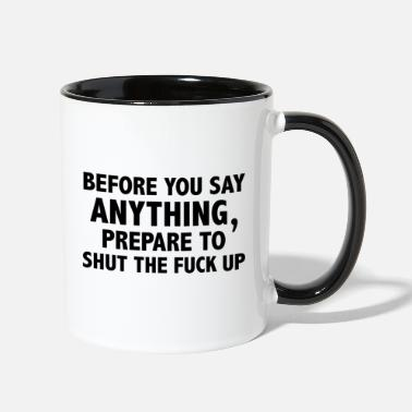 Up Prepare To Shut The Fuck Up - Two-Tone Mug