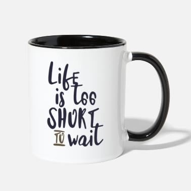 Jeopard Like is too short to wait - Two-Tone Mug