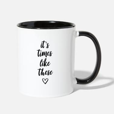 It's times like these - Contrast Coffee Mug