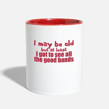 Old I May Be Old - Contrast Coffee Mug