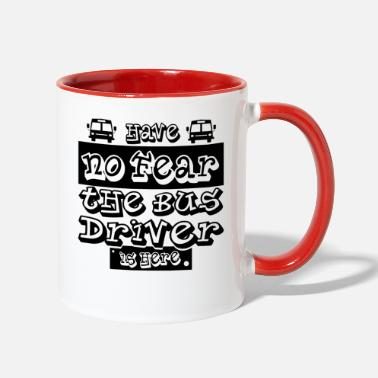 Fear Bus Driver - Have No Fear. The Bus Driver Is Here - Two-Tone Mug