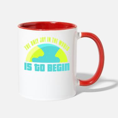 Joy The only joy in the world is to begin - Two-Tone Mug