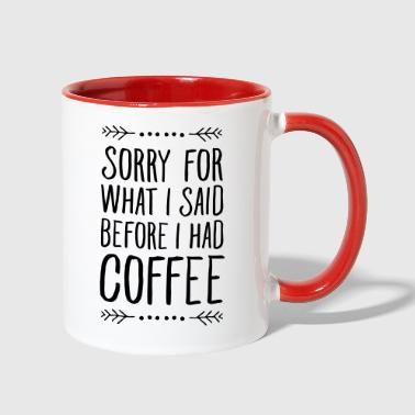Sorry For What I Said Before I Had Coffee - Contrast Coffee Mug