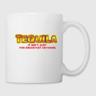 Tequila: It Isn't Just for Breakfast Anymore - Coffee/Tea Mug
