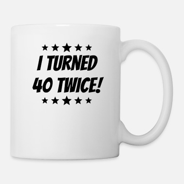 Birthday I Turned 40 Twice 80th Birthday - Mug