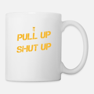 Pull Up Pull Up, or Shut Up! - Mug