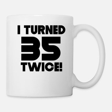 70th Birthday I Turned 35 Twice 70th Birthday - Coffee/Tea Mug
