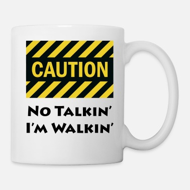 Caution No Talkin Im Walkin - Coffee/Tea Mug