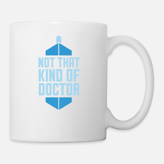 Doctor Mugs & Drinkware - Not That Kind Of Doctor - Mug white