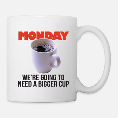 MONDAY We're going to need a bigger cup - Mug
