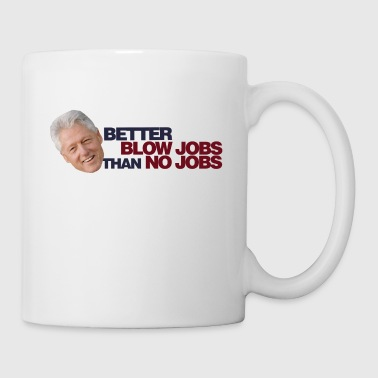 Better Blow Job than No Jobs - Coffee/Tea Mug