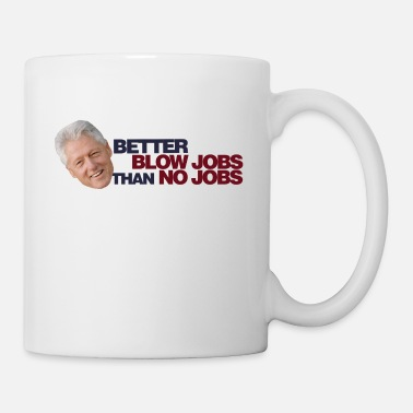 Blow-job Better Blow Job than No Jobs - Coffee/Tea Mug