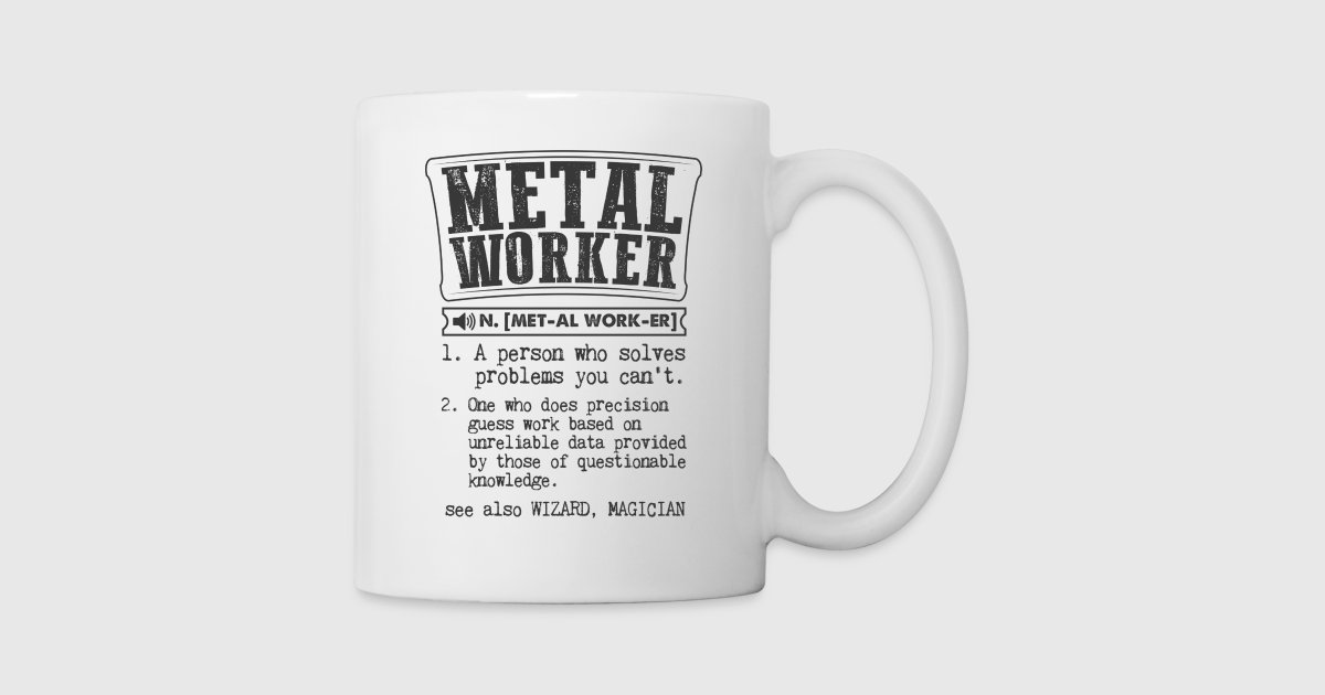 metal worker definition gift mug by kamikaza spreadshirt