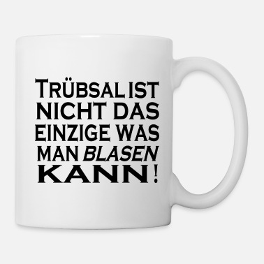 Blasen Truebsal blasen funny saying quote humor gift idea - Coffee/Tea Mug