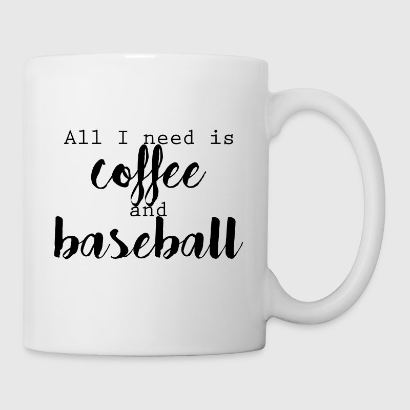 All I Need Is Coffee + Baseball Mug - Coffee/Tea Mug