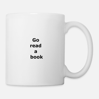 Provocation Go read a book provocative text quote saying - Coffee/Tea Mug