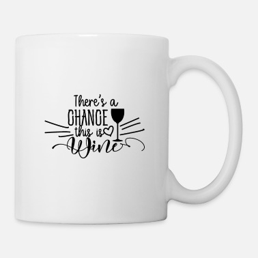 Theres Chance Wine - Coffee/Tea Mug