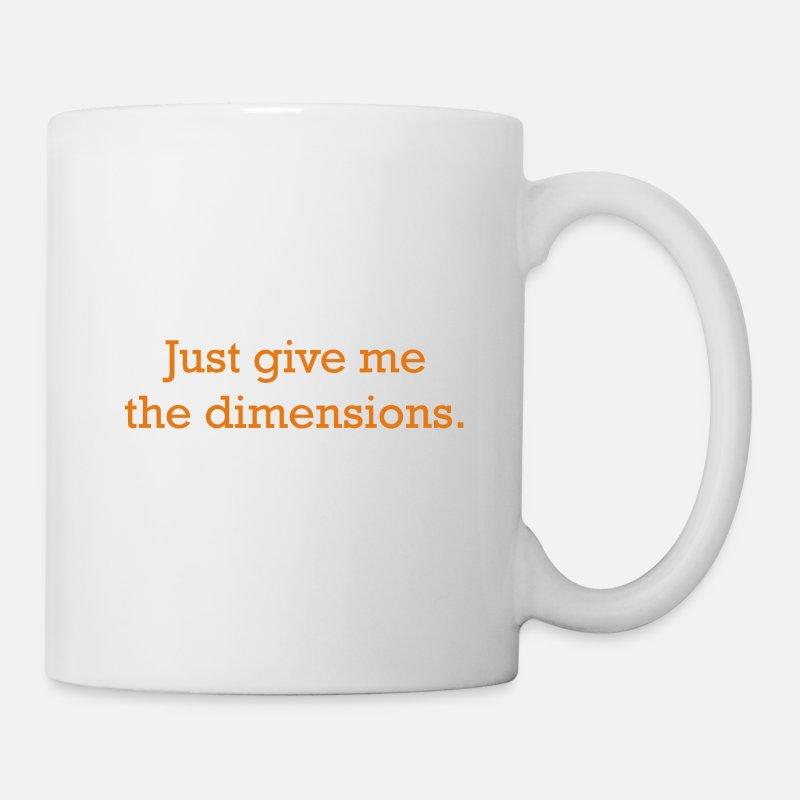 Engineer Mugs Drinkware Just Give Me The Dimensions Mug White