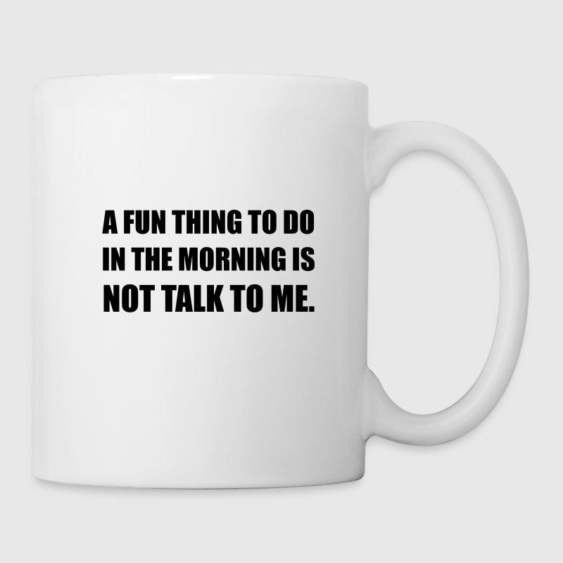 Fun Thing Morning Not Tal - Coffee/Tea Mug