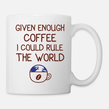 Cappuccino Given Enough Coffee I Could Rule The World - Mug