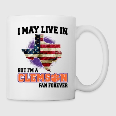 I MAY LIVE In Texas but I am a Clemson Fan Forever white shirt - Coffee/Tea Mug