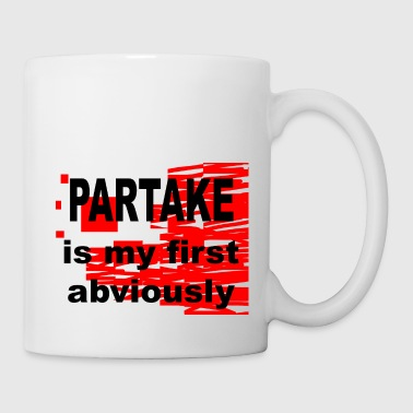 Partake is my first Abviously - Coffee/Tea Mug